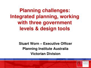 Planning challenges: Integrated planning, working with three government levels & design tools
