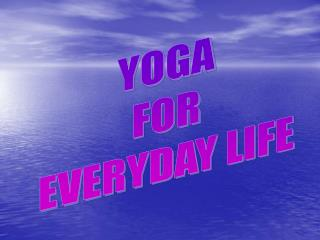 YOGA FOR EVERYDAY LIFE
