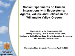 Biocomplexity in the Environment (NSF) Stanley V. Gregory, David W. Hulse, John P. Bolte,
