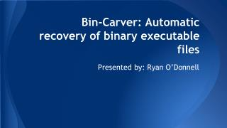 Bin-Carver: Automatic recovery of binary executable files