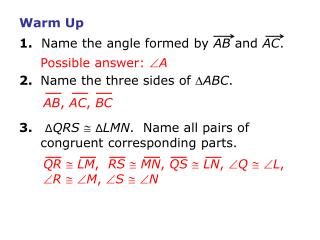Warm Up 1. Name the angle formed by  AB  and  AC . 2.	 Name the three sides of   ABC .