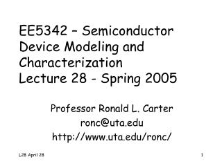 EE5342 � Semiconductor Device Modeling and Characterization Lecture 28 - Spring 2005