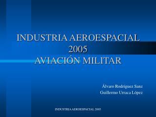 INDUSTRIA AEROESPACIAL 2005 AVIACI�N MILITAR
