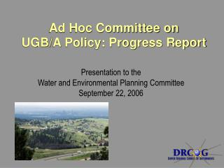 Ad Hoc Committee on  UGB/A Policy: Progress Report