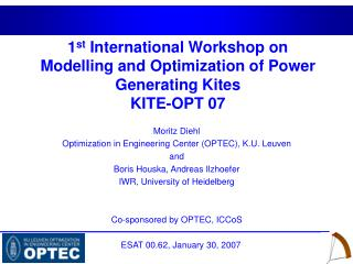 1 st  International Workshop on Modelling and Optimization of Power Generating Kites KITE-OPT 07