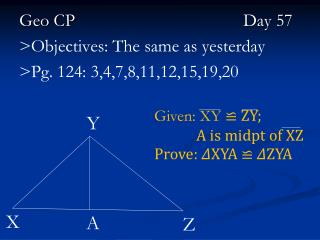 Geo CP			 		   	Day 57 >Objectives: The same as yesterday > Pg. 124: 3,4,7,8,11,12,15,19,20