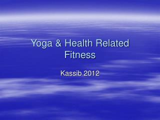Yoga & Health Related Fitness