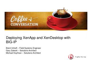 Deploying XenApp and XenDesktop with BIG-IP Brent Imhoff � Field Systems Engineer