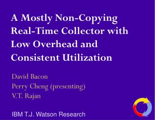 A Mostly Non-Copying Real-Time Collector with Low Overhead and Consistent Utilization