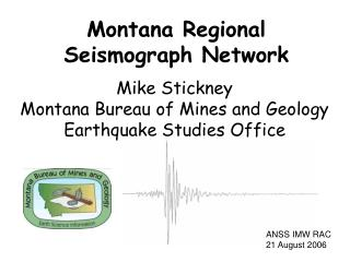 Mike Stickney Montana Bureau of Mines and Geology Earthquake Studies Office