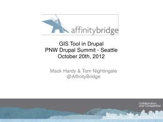 GIS Tool in Drupal PNW Drupal Summit - Seattle  October 20th, 2012