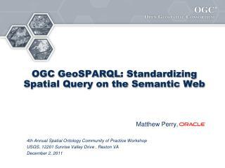 OGC  GeoSPARQL : Standardizing Spatial Query on the Semantic Web