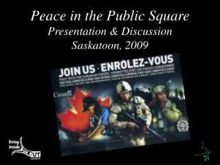 Peace in the Public Square Presentation & Discussion Saskatoon, 2009