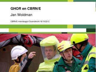 GHOR en CBRN/E Jan Woldman CBRN/E meerdaagse Ossendrecht 16/10/2012