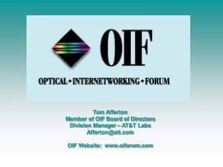 Tom Afferton Member of OIF Board of Directors Division Manager   ATT Labs Affertonatt  OIF Website:  oiforum