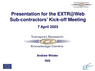 Presentation for the EXTR@Web Sub-contractors' Kick-off Meeting 7 April 2003