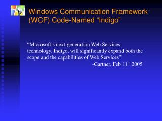 "Windows Communication Framework (WCF) Code-Named ""Indigo"""