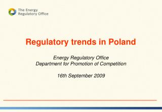Regulatory trends in Poland Energy Regulatory  Office  Department for Promotion of Competition