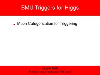 BMU Triggers for Higgs