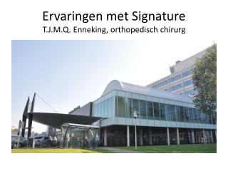 Ervaringen met Signature T.J.M.Q. Enneking, orthopedisch chirurg