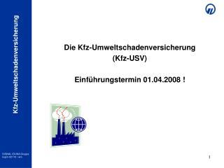 Die Kfz-Umweltschadenversicherung (Kfz-USV) Einführungstermin 01.04.2008 !