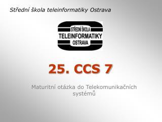 25. CCS 7