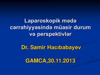 Laparoskopik mədə cərrahiyyəsində müasir durum və perspektivlər  Dr.  Samir Hacıbabayev