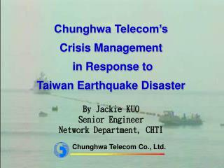 Chunghwa Telecom's  Crisis Management  in Response to  Taiwan Earthquake Disaster