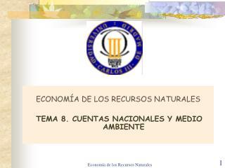 ECONOMÍA DE LOS RECURSOS NATURALES TEMA 8. CUENTAS NACIONALES Y MEDIO AMBIENTE