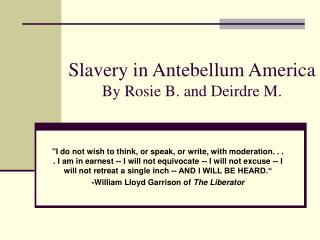 Slavery in Antebellum America By Rosie B. and Deirdre M.