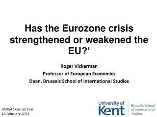 Has the Eurozone crisis strengthened or weakened the EU?'