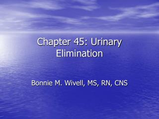 Chapter 45: Urinary Elimination