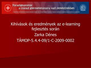 Kihívások és eredmények az e-learning fejlesztés során Zarka Dénes TÁMOP-5.4.4-09/1-C-2009-0002