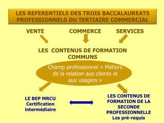 LES REFERENTIELS DES TROIS BACCALAUREATS PROFESSIONNELS DU TERTIAIRE COMMERCIAL
