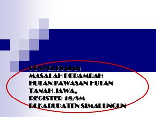 KRONOLOGIS PERAMBAHAN HUTAN REG. 18/SM KAWASAN HUTAN TANAH JAWA DI KABUPATEN SIMALUNGUN