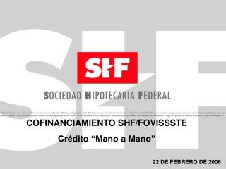 """COFINANCIAMIENTO SHF/FOVISSSTE Crédito """"Mano a Mano"""""""