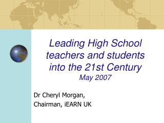 Leading High School teachers and students  into the 21st Century May 2007