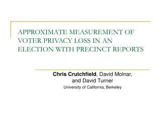 APPROXIMATE MEASUREMENT OF VOTER PRIVACY LOSS IN AN ELECTION WITH PRECINCT REPORTS