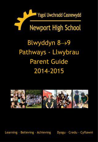 Blwyddyn 8  9   Pathways - Llwybrau  Parent Guide  2014-2015