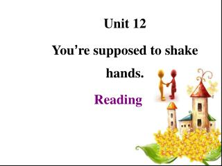Unit 12 You ' re supposed to shake hands.