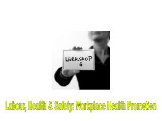 Labour, Health & Safety: Workplace Health Promotion