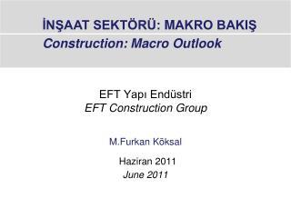 EFT Yapı Endüstri EFT Construction Group M.Furkan Köksal Haziran 2011 June 2011