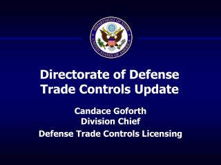 Candace Goforth Division Chief Defense Trade Controls Licensing
