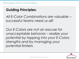 Guiding Principles: All E-Color Combinations are valuable – successful teams need us all!