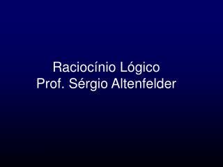 Raciocínio Lógico Prof. Sérgio Altenfelder