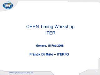 Geneva, 15 Feb 2008 Franck Di Maio – ITER IO