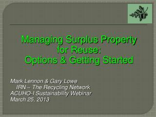 Managing Surplus Property  for Reuse: Options & Getting Started Mark Lennon & Gary Lowe