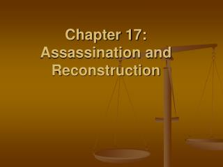 Chapter 17: Assassination and Reconstruction