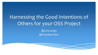 Harnessing the Good Intentions of Others for your OSS Project