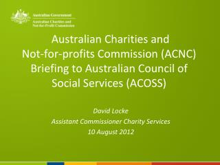 David Locke Assistant Commissioner Charity Services 10 August 2012